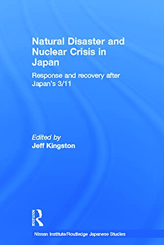 9780415698559: Natural Disaster and Nuclear Crisis in Japan: Response and Recovery after Japan's 3/11 (Nissan Institute/Routledge Japanese Studies)