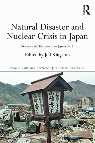 9780415698566: Natural Disaster and Nuclear Crisis in Japan: Response and Recovery after Japan's 3/11 (Nissan Institute/Routledge Japanese Studies)
