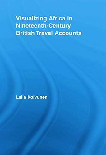 9780415699624: Visualizing Africa in Nineteenth-Century British Travel Accounts (Routledge Research in Travel Writing)