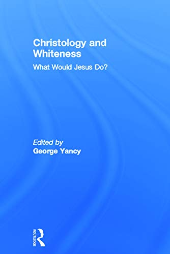 9780415699976: Christology and Whiteness: What Would Jesus Do?