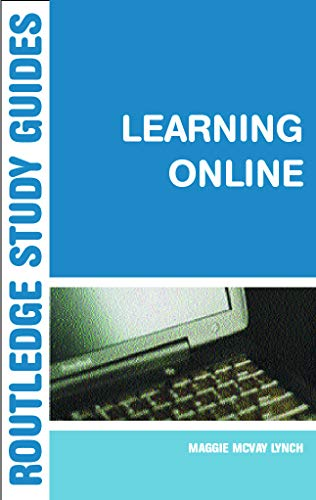 Learning Online: A Guide to Success in the Virtual Classroom (Routledge Study Guides): M. McVay ...
