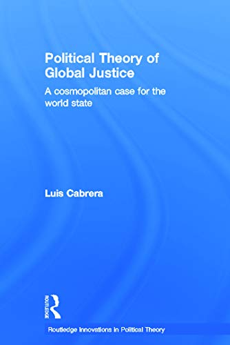9780415700221: Political Theory of Global Justice: A Cosmopolitan Case for the World State (Routledge Innovations in Political Theory)
