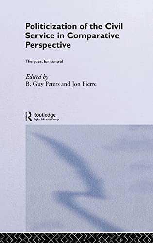 9780415700252: The Politicization of the Civil Service in Comparative Perspective: A Quest for Control (Routledge Studies in Governance and Public Policy)