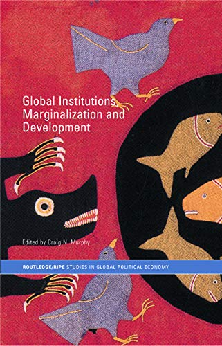 9780415700559: Global Institutions, Marginalization and Development (RIPE Series in Global Political Economy)