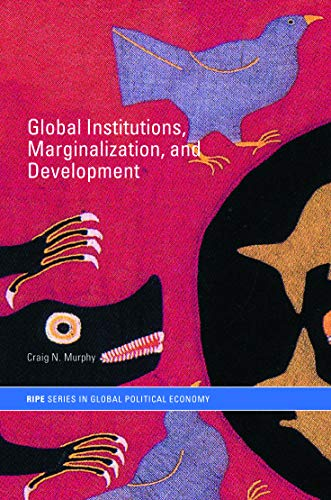 9780415700566: Global Institutions, Marginalization and Development (RIPE Series in Global Political Economy)