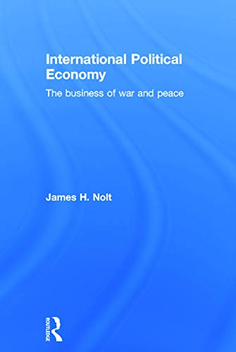 9780415700764: International Political Economy: The Business of War and Peace