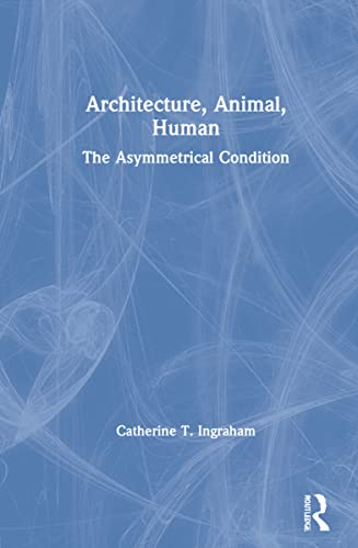 9780415701068: Architecture, Animal, Human: The Asymmetrical Condition