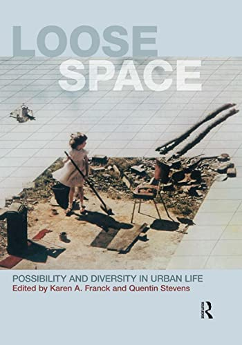 Loose Space: Possibility and Diversity in Urban Life: Karen A. Franck