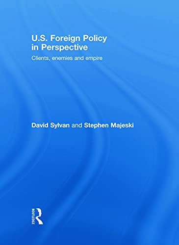 9780415701341: U.S. Foreign Policy in Perspective: Clients, enemies and empire (Routledge Advances in International Relations and Global Politics)