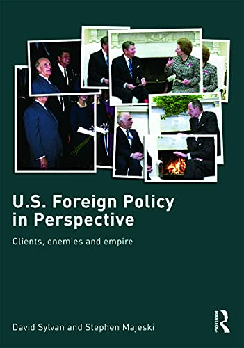 9780415701358: U.S. Foreign Policy in Perspective: Clients, enemies and empire (Routledge Advances in International Relations and Global Politics)