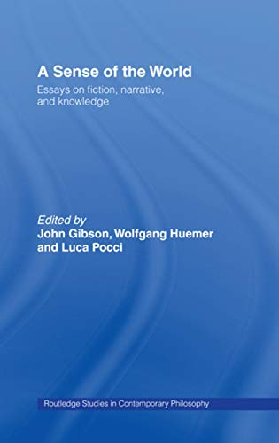 9780415701914: A Sense of the World: Essays on Fiction, Narrative, and Knowledge (Routledge Studies in Contemporary Philosophy)