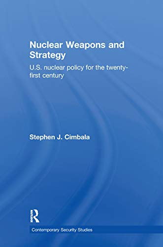 9780415701990: Nuclear Weapons and Strategy: U. S. Nuclear Policy for the 21st Century