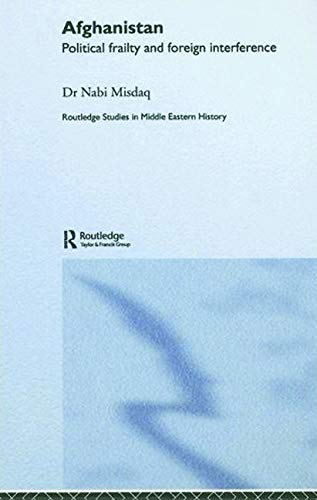 9780415702058: Afghanistan: Political Frailty and External Interference (Routledge Studies in Middle Eastern History)