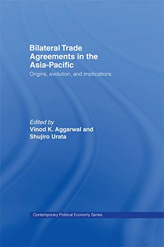 Bilateral Trade Agreements in the Asia-Pacific: Origins,