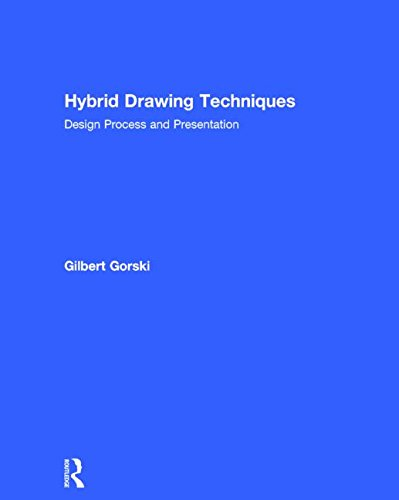 Hybrid Drawing Techniques: Design Process and Presentation: Gorski, Gilbert