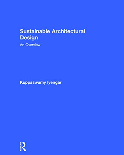 Sustainable Architectural Design: An Overview: Iyengar, Kuppaswamy