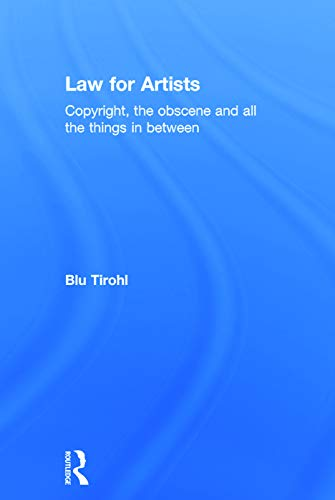 9780415702539: Law for Artists: Copyright, the obscene and all the things in between