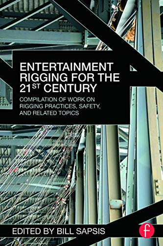 9780415702744: Entertainment Rigging for the 21st Century: Compilation of Work on Rigging Practices, Safety, and Related Topics