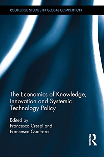 The Economics of Knowledge, Innovation and Systemic Technology Policy (Routledge Studies in Global ...