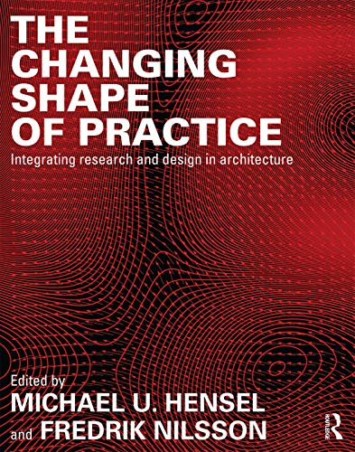 The Changing Shape of Practice: Integrating Research and Design in Architecture (Paperback)