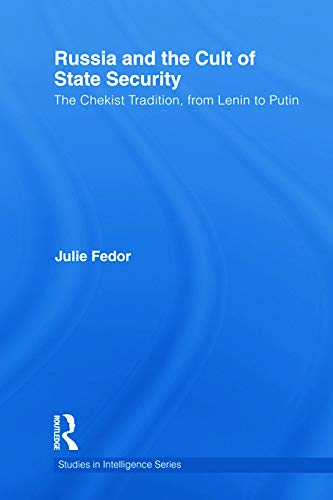 9780415703475: Russia and the Cult of State Security: The Chekist Tradition, From Lenin to Putin