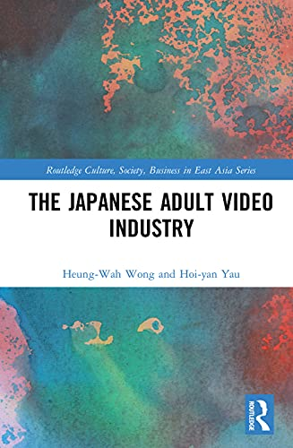 9780415703789: The Japanese Adult Video Industry (Routledge Culture, Society, Business in East Asia Series)