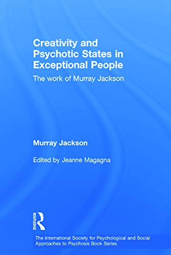 9780415703857: Creativity and Psychotic States in Exceptional People: The work of Murray Jackson (The International Society for Psychological and Social Approaches  to Psychosis Book Series)