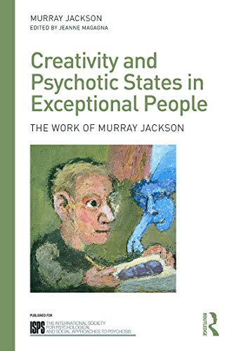 9780415703864: Creativity and Psychotic States in Exceptional People: The work of Murray Jackson (The International Society for Psychological and Social Approaches to Psychosis Book Series)