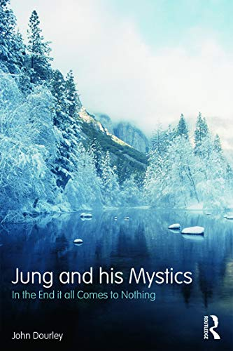 Jung and His Mystics: In the End It All Comes to Nothing: Dourley, John P.