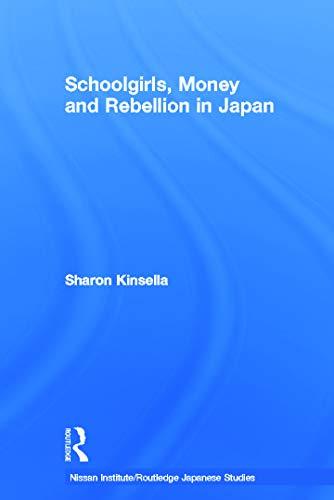 9780415704106: Schoolgirls, Money and Rebellion in Japan (Nissan Institute/Routledge Japanese Studies)
