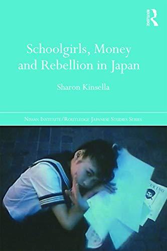 9780415704113: Schoolgirls, Money and Rebellion in Japan (Nissan Institute/Routledge Japanese Studies)