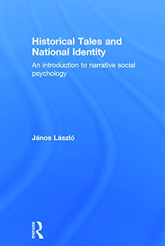 Historical Tales and National Identity: An introduction to narrative social psychology: L�szl�, ...