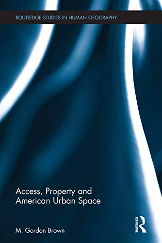 9780415704748: Access, Property and American Urban Space (Routledge Studies in Human Geography)