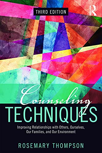 9780415704939: Counseling Techniques: Improving Relationships with Others, Ourselves, Our Families, and Our Environment