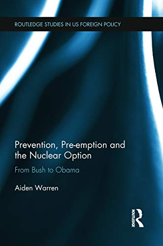 9780415705110: Prevention, Pre-emption and the Nuclear Option: From Bush to Obama