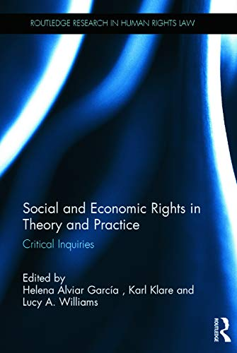 9780415705646: Social and Economic Rights in Theory and Practice: Critical Inquiries (Routledge Research in Human Rights Law)