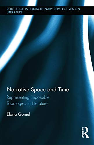 Narrative Space and Time: Representing Impossible Topologies in Literature (Routledge ...