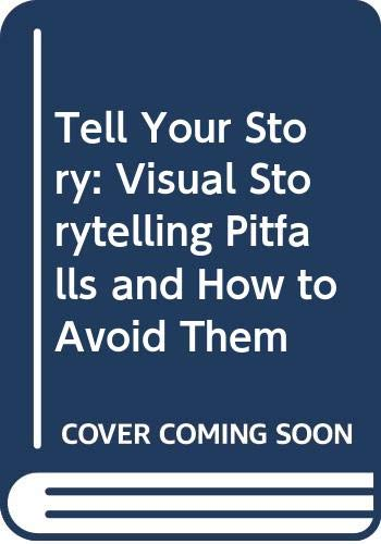 9780415705967: Tell Your Story: Visual Storytelling Pitfalls and How to Avoid Them