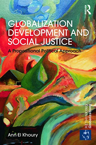9780415706056: Globalization Development and Social Justice: A propositional political approach (Rethinking Globalizations)