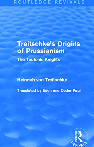 9780415706827: Treitschke's Origins of Prussianism (Routledge Revivals): The Teutonic Knights