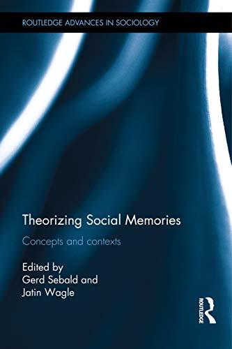 Theorizing Social Memories: Concepts and Contexts: Sebald, Gerd