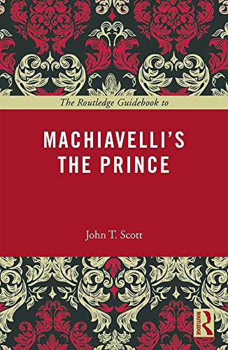 The Routledge Guidebook to Machiavelli's the Prince: John T. Scott