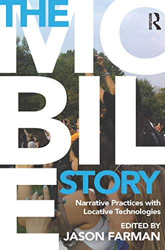 9780415707282: The Mobile Story: Narrative Practices with Locative Technologies
