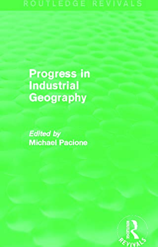 Progress in Industrial Geography (Routledge Revivals): Routledge