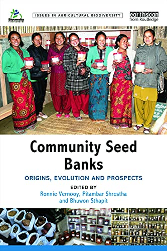 Community Seed Banks: Origins, Evolution and Prospects (Issues in Agricultural Biodiversity)