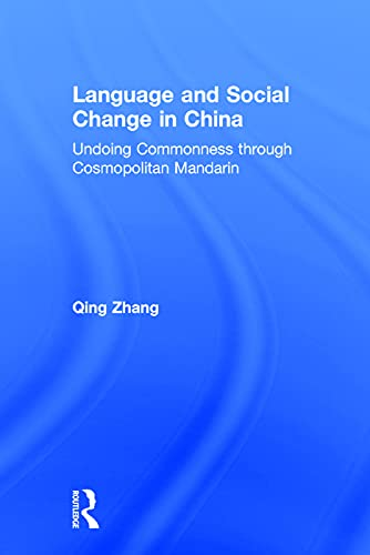 9780415708074: Language and Social Change in China: Undoing Commonness through Cosmopolitan Mandarin