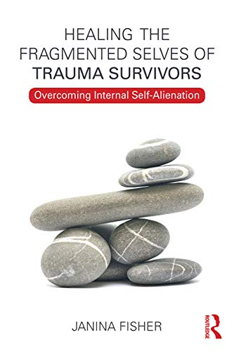 9780415708234: Healing the Fragmented Selves of Trauma Survivors: Overcoming Internal Self-Alienation