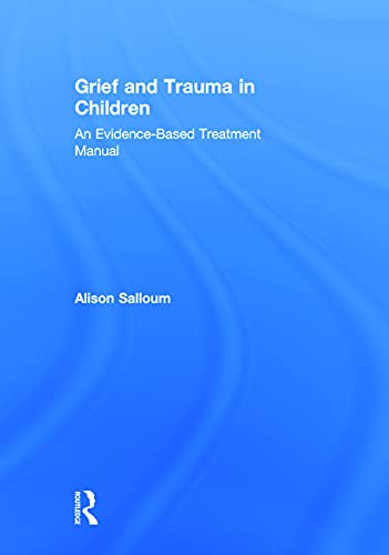 9780415708289: Grief and Trauma in Children: An Evidence-Based Treatment Manual