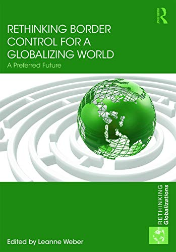 Rethinking Border Control for a Globalizing World: A Preferred Future: Weber, Leanne
