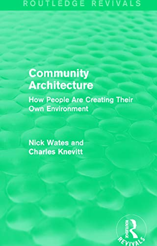 9780415708531: Community Architecture (Routledge Revivals): How People Are Creating Their Own Environment